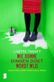 Wie domme dingen doet wordt wijs inzichten voor spirituele groei, Thooft, Lisette, Ebook