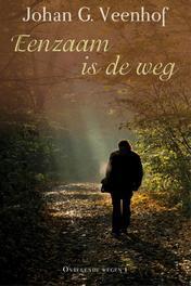 Eenzaam is de weg Veenhof, Johan G, Ebook