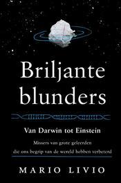 Briljante blunders van Darwin tot Einstein - missers van grote geleerden die ons begrip van de wereld hebben verbeterd, Livio, Mario, Ebook