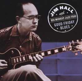GOODVFRIDAY BLUES HALL, JIM  - & HIS MODEST, CD
