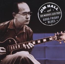 GOODVFRIDAY BLUES HALL, JIM  - & HIS MODEST, CD