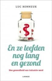 En ze leefden nog lang en gezond hoe gezondheid een industrie werd, Bonneux, Luc, Ebook