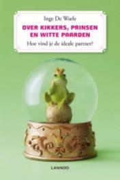 Over kikkers, prinsen en witte paarden. Hoe herken je de ideale (E-boek) Hoe vind je de ideale partner?, De Waele, Inge, Ebook