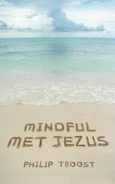 Mindful met Jezus inwezig leven, Troost, Philip, Ebook
