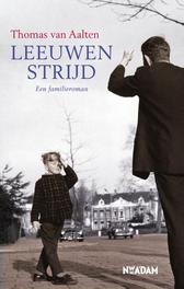 Leeuwenstrijd een familieroman, Aalten, Thomas van, Ebook