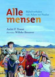 Alle mensen bijbelverhalen van Adam tot Paulus, Troost, Andre, Ebook