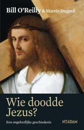 Wie doodde Jezus? een ongelooflijke geschiedenis, O'Reilly, Bill, Ebook