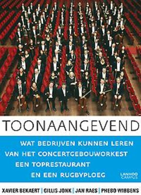 Toonaangevend wat bedrijven kunnen leren van het concertgebouworkest een toprestaurant en een rugbyploeg, Bekaert, Xavier, Ebook