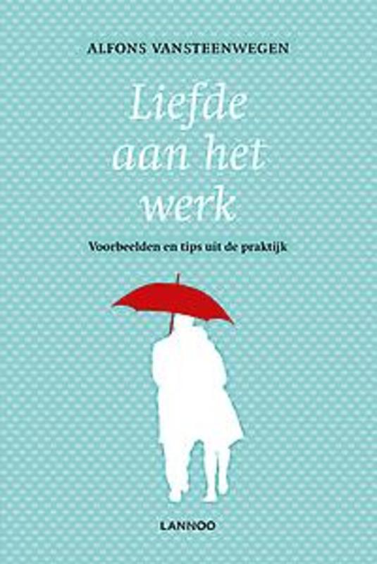 Liefde aan het werk voorbeelden en tips uit de praktijk, Vansteenwegen, Alfons, Ebook