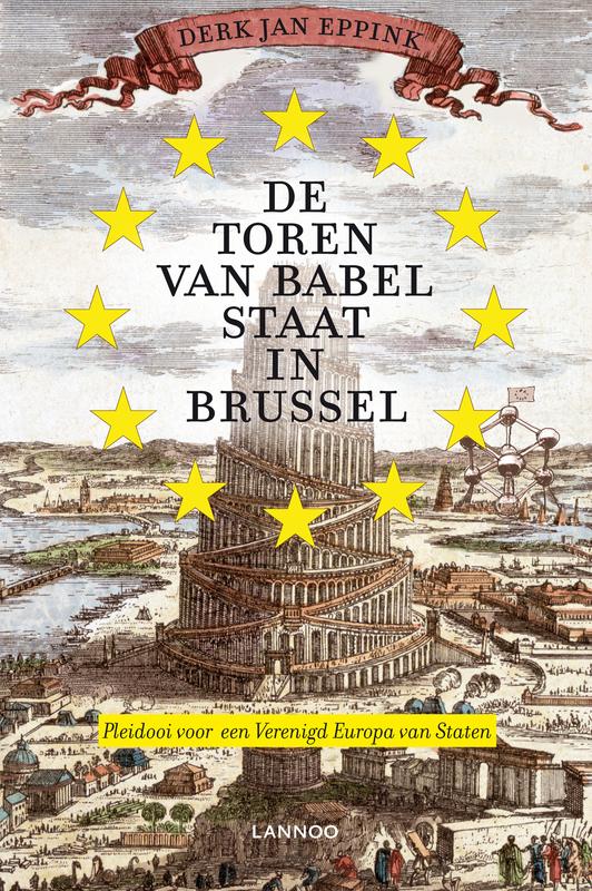 De Toren van Babel staat in Brussel pleidooi voor een Verenigd Europa van Staten, Eppink, Derk-Jan, Ebook