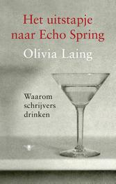 Het uitstapje naar Echo Spring waarom schrijvers drinken, Laing, Olivia, Ebook