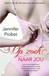 Op zoek naar jou Deel 1 van de Op zoek naar de ware-serie, Probst, Jennifer, Ebook