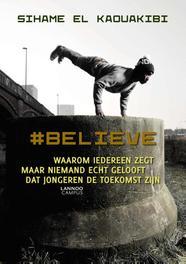 Believe waarom iedereen zegt maar niemand echt gelooft dat jongeren de toekomst zijn, El Kaouakibi, Sihame, Ebook