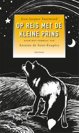 Op reis met de kleine prins naar het verhaal van Atoine de Saint-Exupery, Suurmond, Jean-Jacques, Ebook