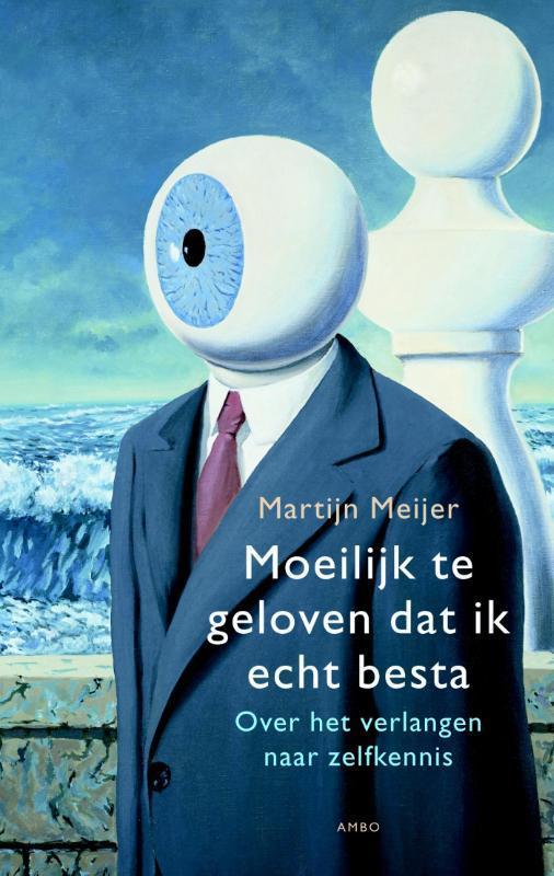 Moeilijk te geloven dat ik echt besta over het verlangen naar zelfkennis, Meijer, Martijn, Ebook