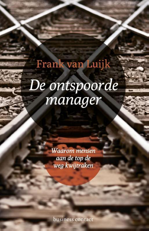 De ontspoorde manager waarom mensen aan de top de weg kwijtraken, Luijk, Frank van, Ebook