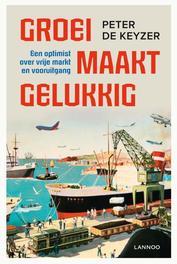 Groei maakt gelukkig (E-boek) Een optimist over vrije markt en vooruitgang, De Keyzer, Peter, Ebook