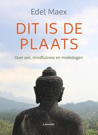 Dit is de plaats over zen, mindfulness en mededogen, Maex, Edel, Ebook