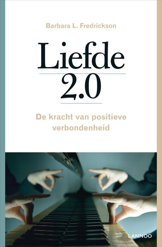 Liefde 2.0 de kracht van positieve verbondenheid, Fredrickson, Barbara L., Ebook