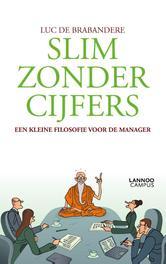 Slim zonder cijfers (E-boek) Een kleine filosofie van de strategie, De Brabandere, Luc, Ebook