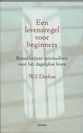 Een levensregel voor beginners Benedictijnse spiritualiteit voor het dagelijkse leven, Derkse, Wil, Ebook