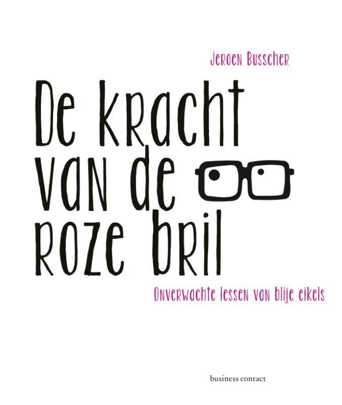 De kracht van de roze bril onverwachte lessen van blije eikels, Busscher, Jeroen, Ebook