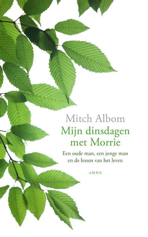 Mijn dinsdagen met Morrie een oude man, een jonge man en de lessen van het leven, Albom, Mitch, Ebook