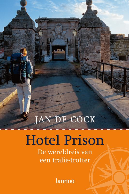 Hotel Prison de wereldreis van een tralietrotter, Cock, Jan de, Ebook