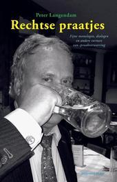 Rechtse praatjes fijne monologen, dialogen en andere vormen van spraakverwarring, Langendam, Peter, Ebook