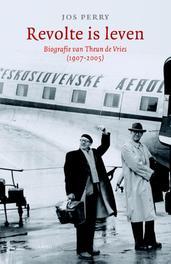 Revolte is leven Leven en werk van Theun de Vries 1907-2005, Perry, Jos, Ebook