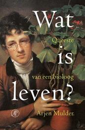 Wat is leven? queeste van een bioloog, Mulder, Arjen, Ebook