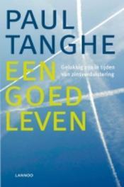 Een goed leven (E-boek) Gelukkig zijn in tijden van zinsverduistering, Tanghe, Paul, Ebook