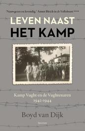 Leven naast het kamp kamp Vught en de Vughtenaren, 1942-1944, Dijk, Boyd van, Ebook