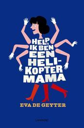 Help, ik ben een helikoptermama De Geyter, Eva, Ebook