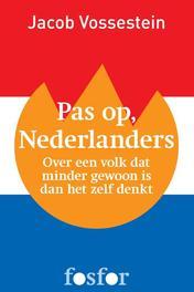 Pas op, Nederlanders over een volk dat minder gewoon is dan het zelf denkt, Vossestein, Jacob, Ebook