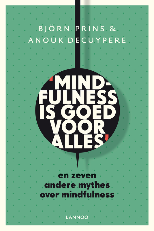 Mindfulness is goed voor alles en zeven andere mythes over mindfulness, Prins, Bjorn, Ebook