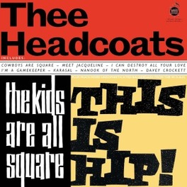KIDS ARE ALL SQUARE THEE HEADCOATS, Vinyl LP