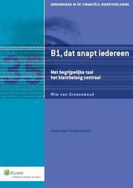 B1, dat snapt iedereen met begrijpelijke taal het klantbelang centraal, Groenewoud, Wim van, Ebook