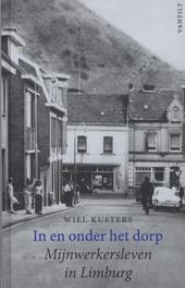 In en onder het dorp mijnwerkersleven in Limburg, Kusters, Wiel, Ebook