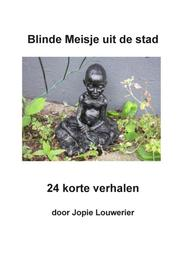 Blinde meisje uit de stad 24 korte verhalen, Louwerier, Jopie, Ebook