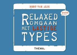 Relaxed omgaan met lastige types Dijk, Bert van, Ebook