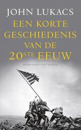 Een korte geschiedenis van de twintigste eeuw Lukacs, John, Ebook