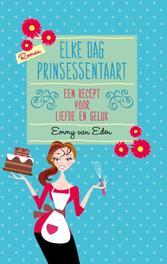 Elke dag prinsessentaart een recept voor liefde en geluk, Eden, Emmy van, Ebook