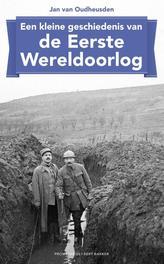 Een kleine geschiedenis van de Eerste Wereldoorlog Oudheusden, J.L.G. van, Ebook