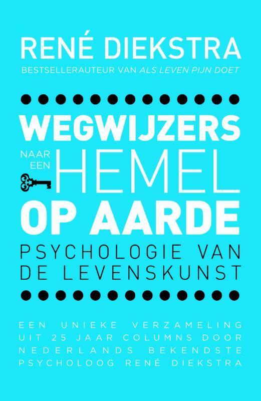 Wegwijzers naar een hemel op aarde psychologie van de levenskunst; een unieke verzameling uit 25 jaar columns door Nederlands bekendste psycholoog Rene Diekstra, Diekstra, René, Ebook