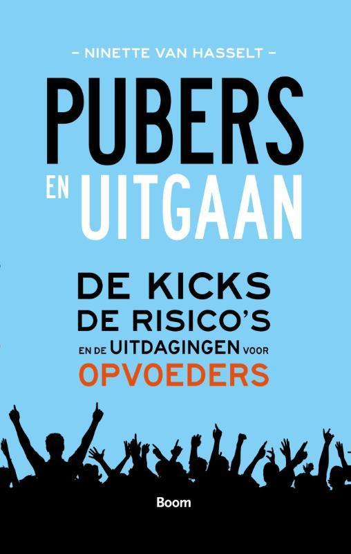 Pubers en uitgaan de kicks, de risico's en de uitdagingen voor opvoeders, Hasselt, Ninette van, Ebook