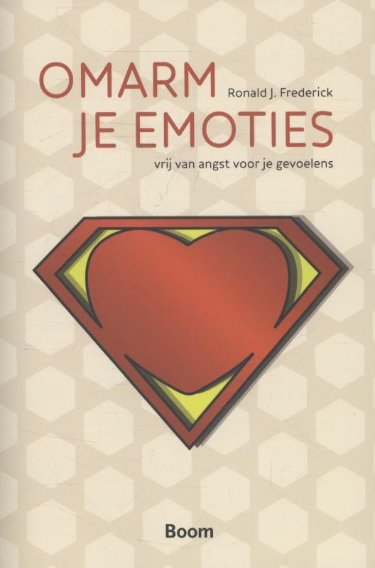 Omarm je emoties vrij van angst voor je gevoelens, Frederick, Ronald J., Ebook