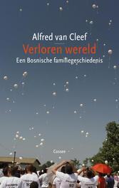 Verloren wereld een Bosnische familiegeschiedenis, Cleef, Alfred van, Ebook