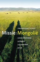 Missie: Mongolie 1000 kilometer, 9 dagen, 24 paarden en ik, Schut, Frederique, Ebook