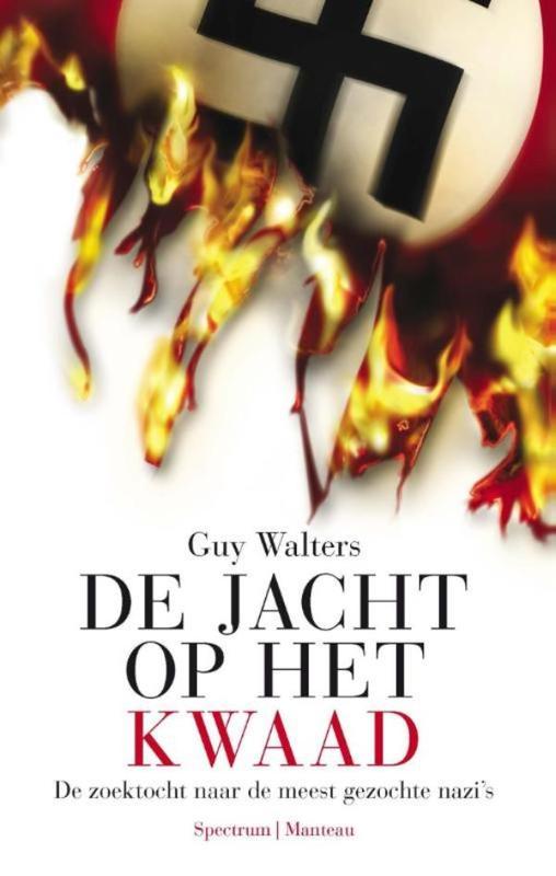 De jacht op het kwaad de zoektocht naar de meest gezochte nazi's, Walters, Guy, Ebook